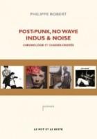 Post-punk, no wave, indus & noise ... Philippe Robert