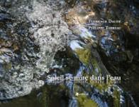 Soleil se mire dans l'eau, Philippe Thireau (Haïkus), Florence Daudé (Photographies)