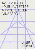 Avec vous ce jour-là/Lettre au poète Allen Ginsberg, Sabine Huynh