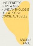 Une fenêtre sur la mer/Une Anthologie de la poésie corse actuelle, coordonnée par Angèle Paoli