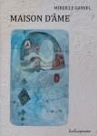 Maison d'âme, Mireille Gansel, par Didier Ayres