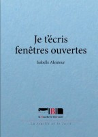 Je t'écris fenêtres ouvertes – Isabelle Alentour (Boucherie littéraire) - Ph. Chauché